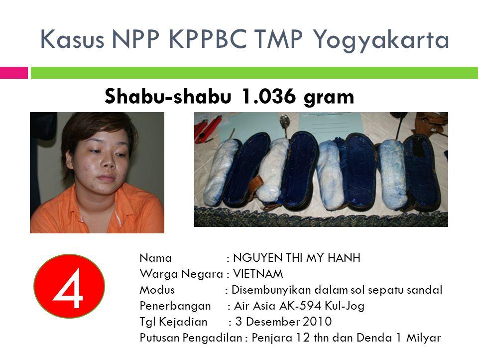 Shabu-shabu 1.036 gram Nama : NGUYEN THI MY HANH Warga Negara : VIETNAM Modus : Disembunyikan dalam sol sepatu sandal Penerbangan : Air Asia AK-594 Ku