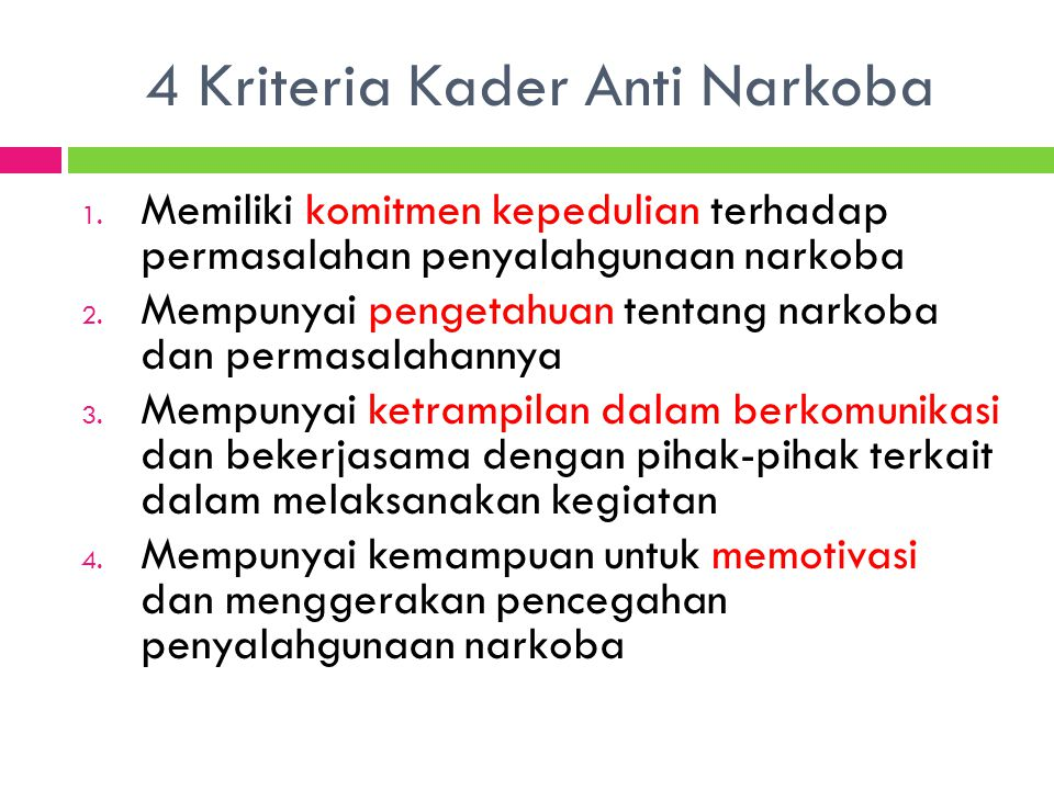 4 Kriteria Kader Anti Narkoba 1. Memiliki komitmen kepedulian terhadap permasalahan penyalahgunaan narkoba 2. Mempunyai pengetahuan tentang narkoba da