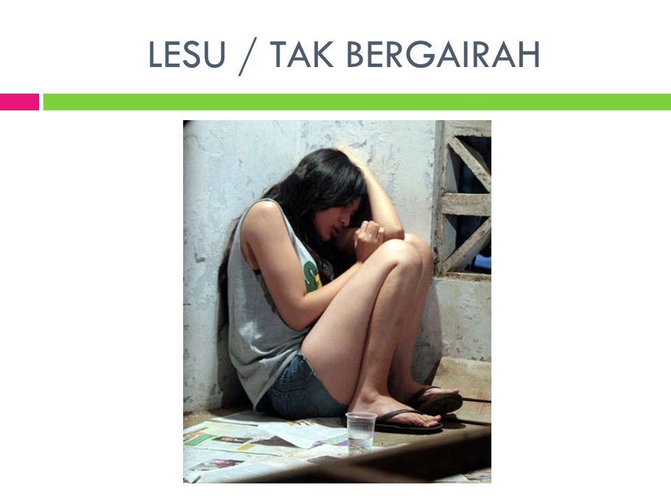 LESU / TAK BERGAIRAH