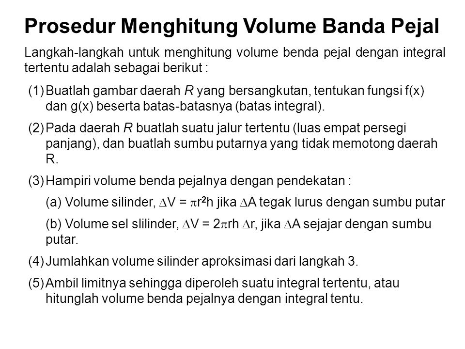 Prosedur Menghitung Volume Banda Pejal Langkah-langkah untuk menghitung volume benda pejal dengan integral tertentu adalah sebagai berikut : (1)Buatla