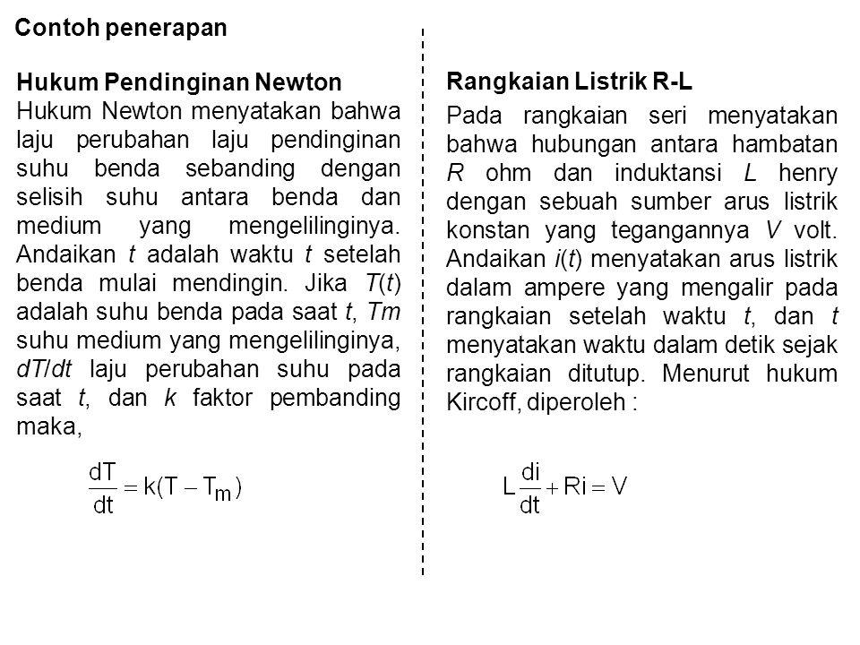 Contoh penerapan Hukum Pendinginan Newton Hukum Newton menyatakan bahwa laju perubahan laju pendinginan suhu benda sebanding dengan selisih suhu antara benda dan medium yang mengelilinginya.