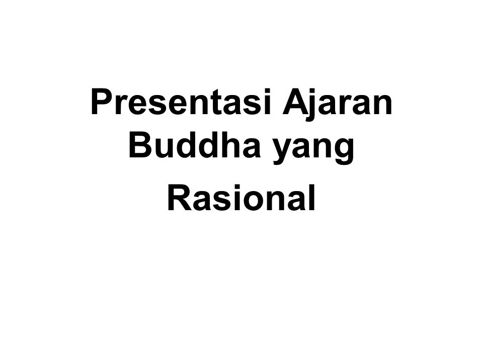 Kehidupan dan Ajaran Buddha Kita harus mencoba untuk membedakan antara : Kenyataan Legenda Simbol Ini akan mengurangi kebodohan dan khayalan kita dan mengizinkan kita untuk melihat segala sesuatu dengan lebih jelas.