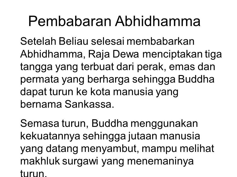 Pembabaran Abhidhamma Setelah Beliau selesai membabarkan Abhidhamma, Raja Dewa menciptakan tiga tangga yang terbuat dari perak, emas dan permata yang
