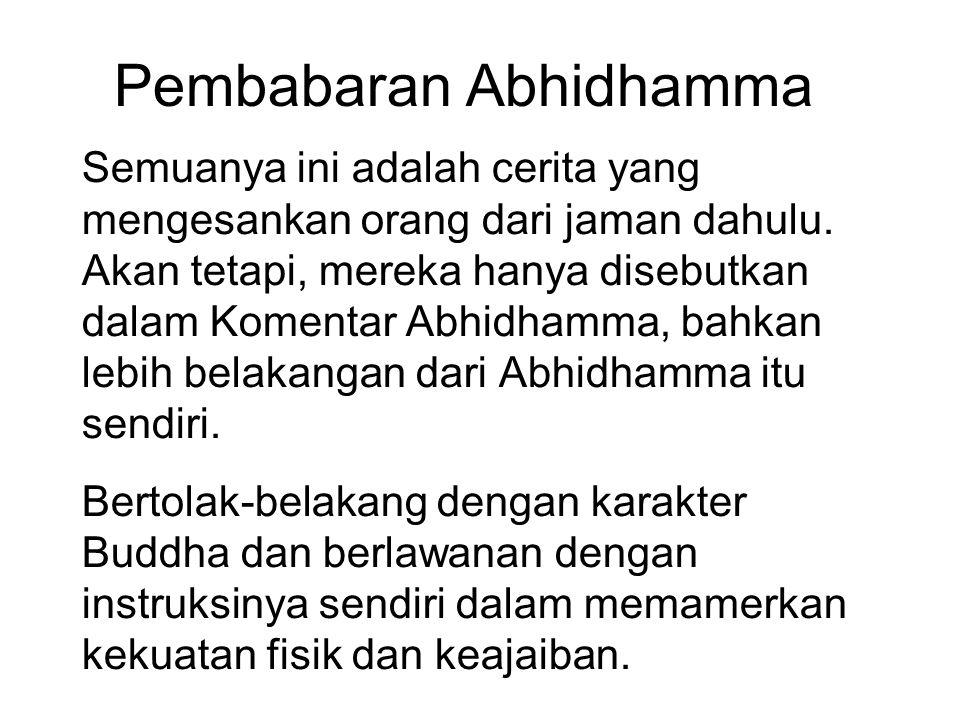 Pembabaran Abhidhamma Semuanya ini adalah cerita yang mengesankan orang dari jaman dahulu. Akan tetapi, mereka hanya disebutkan dalam Komentar Abhidha