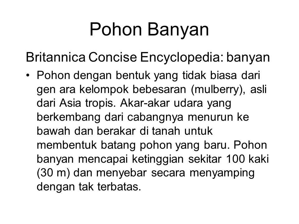 Pohon Banyan Britannica Concise Encyclopedia: banyan Pohon dengan bentuk yang tidak biasa dari gen ara kelompok bebesaran (mulberry), asli dari Asia t