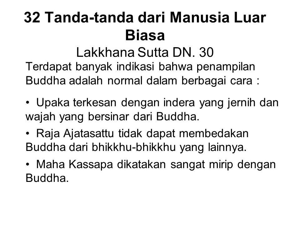 32 Tanda-tanda dari Manusia Luar Biasa Lakkhana Sutta DN. 30 Terdapat banyak indikasi bahwa penampilan Buddha adalah normal dalam berbagai cara : Upak