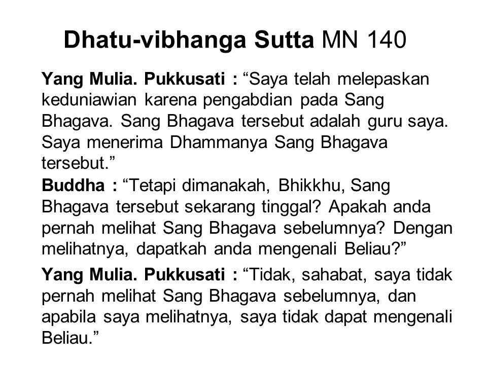 """Dhatu-vibhanga Sutta MN 140 Yang Mulia. Pukkusati : """"Saya telah melepaskan keduniawian karena pengabdian pada Sang Bhagava. Sang Bhagava tersebut adal"""