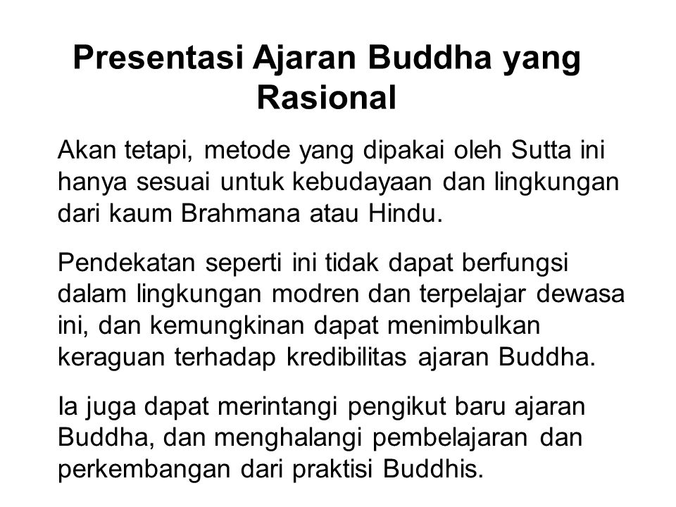Presentasi Ajaran Buddha yang Rasional Akan tetapi, metode yang dipakai oleh Sutta ini hanya sesuai untuk kebudayaan dan lingkungan dari kaum Brahmana