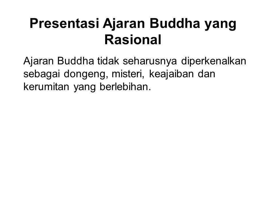 Presentasi Ajaran Buddha yang Rasional Ajaran Buddha tidak seharusnya diperkenalkan sebagai dongeng, misteri, keajaiban dan kerumitan yang berlebihan.