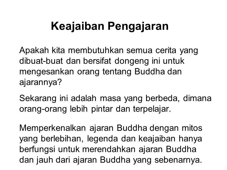 Keajaiban Pengajaran Apakah kita membutuhkan semua cerita yang dibuat-buat dan bersifat dongeng ini untuk mengesankan orang tentang Buddha dan ajarann
