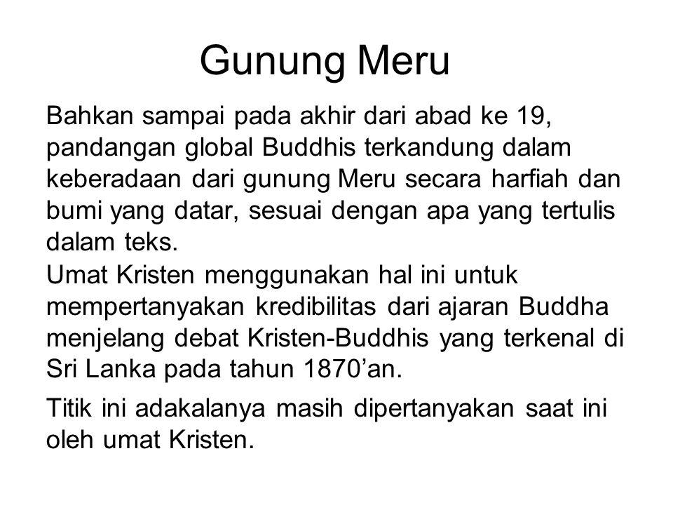Gunung Meru Bahkan sampai pada akhir dari abad ke 19, pandangan global Buddhis terkandung dalam keberadaan dari gunung Meru secara harfiah dan bumi ya