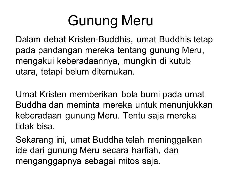Gunung Meru Dalam debat Kristen-Buddhis, umat Buddhis tetap pada pandangan mereka tentang gunung Meru, mengakui keberadaannya, mungkin di kutub utara,