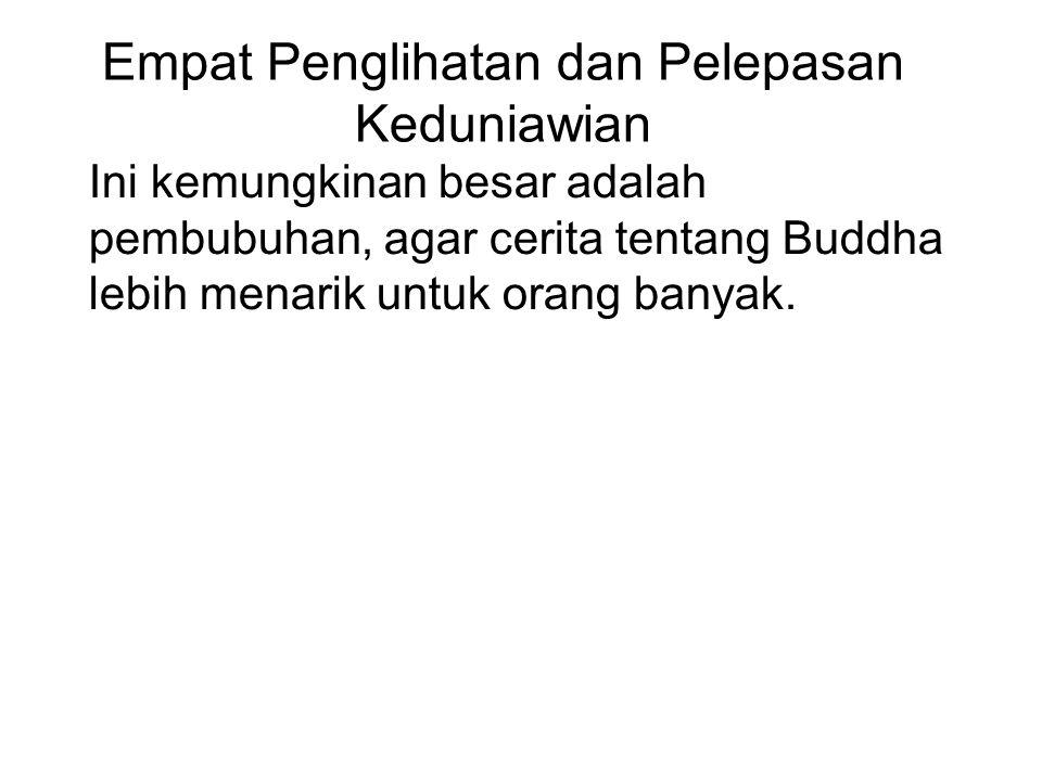 Empat Penglihatan dan Pelepasan Keduniawian Ini kemungkinan besar adalah pembubuhan, agar cerita tentang Buddha lebih menarik untuk orang banyak.