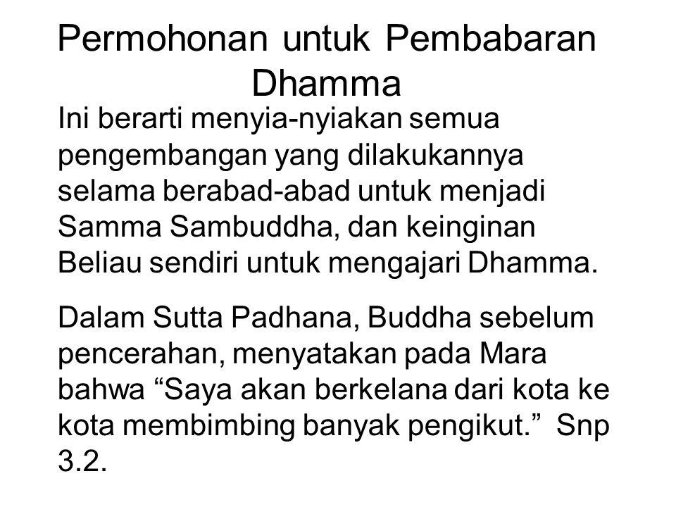 Permohonan untuk Pembabaran Dhamma Ini berarti menyia-nyiakan semua pengembangan yang dilakukannya selama berabad-abad untuk menjadi Samma Sambuddha,