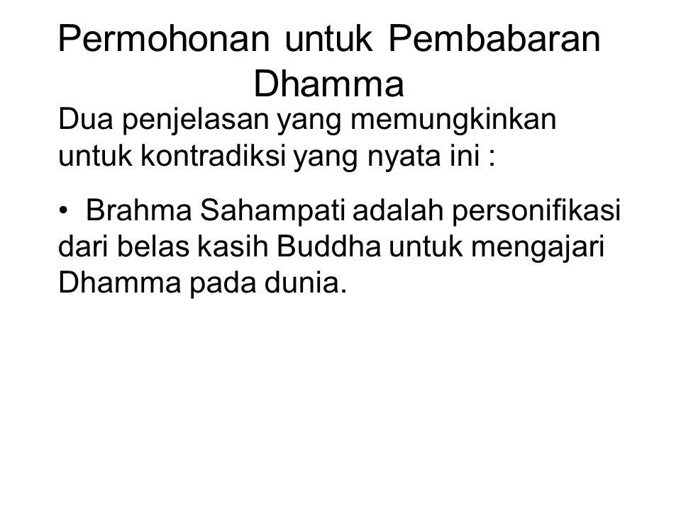 Permohonan untuk Pembabaran Dhamma Dua penjelasan yang memungkinkan untuk kontradiksi yang nyata ini : Brahma Sahampati adalah personifikasi dari bela