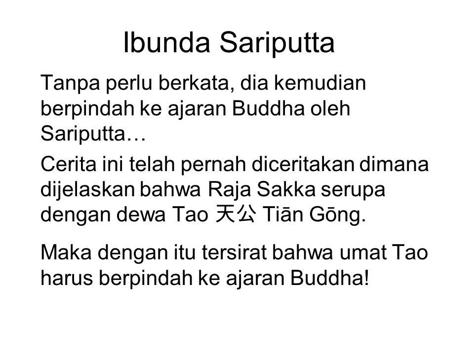 Ibunda Sariputta Tanpa perlu berkata, dia kemudian berpindah ke ajaran Buddha oleh Sariputta… Cerita ini telah pernah diceritakan dimana dijelaskan ba