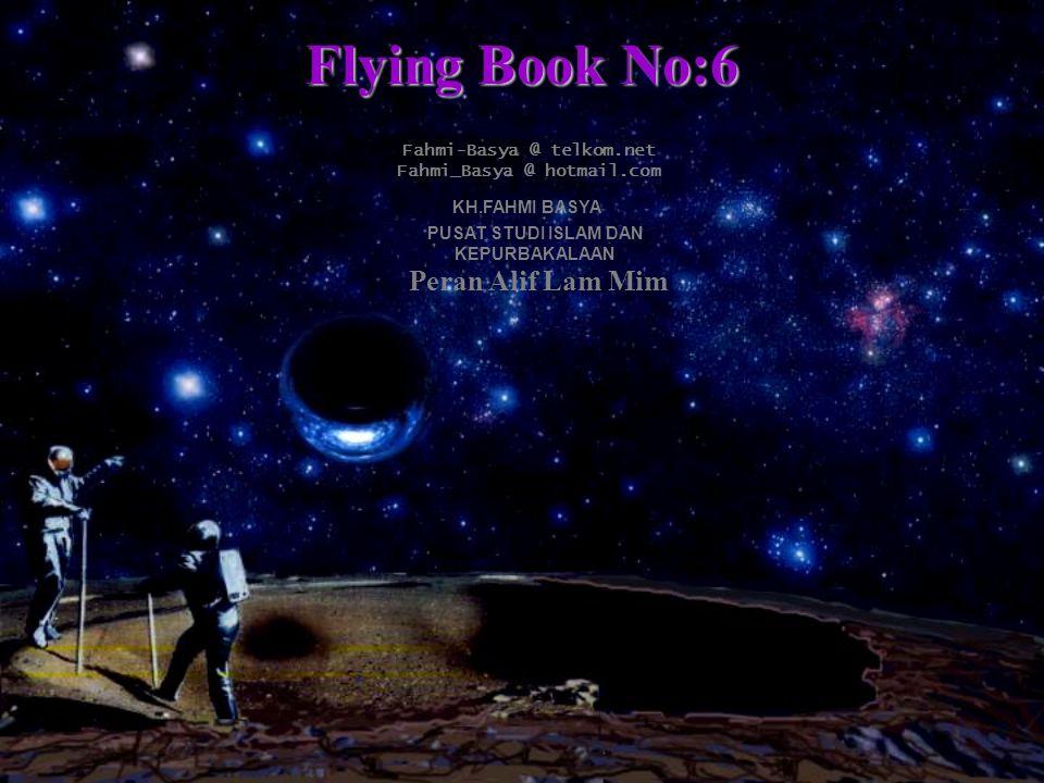 Flying Book No:6 Fahmi-Basya @ telkom.net Fahmi_Basya @ hotmail.com KH.FAHMI BASYA PUSAT STUDI ISLAM DAN KEPURBAKALAAN Peran Alif Lam Mim