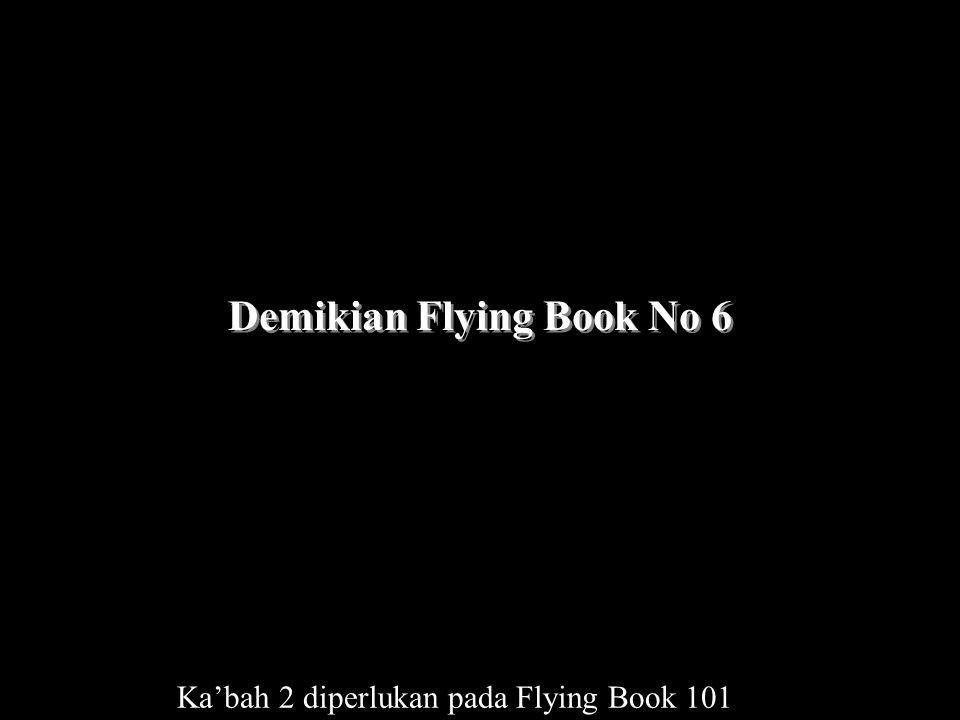 Demikian Flying Book No 6 Ka'bah 2 diperlukan pada Flying Book 101