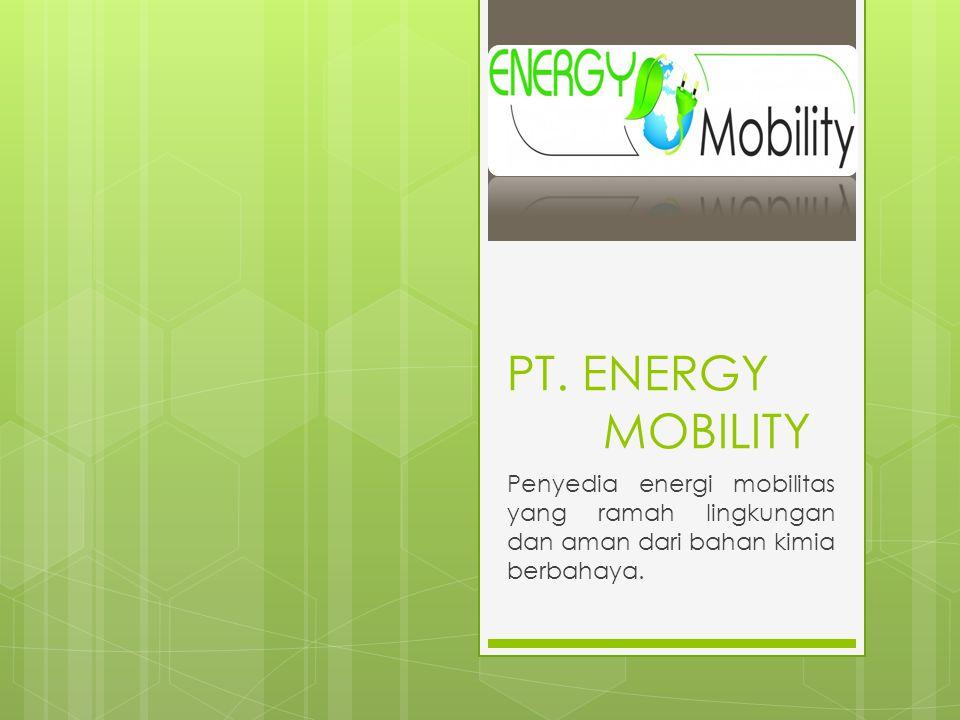 PT. ENERGY MOBILITY Penyedia energi mobilitas yang ramah lingkungan dan aman dari bahan kimia berbahaya.