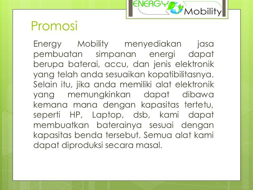 Promosi Energy Mobility menyediakan jasa pembuatan simpanan energi dapat berupa baterai, accu, dan jenis elektronik yang telah anda sesuaikan kopatibilitasnya.