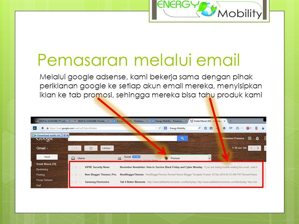 Pemasaran melalui email Melalui google adsense, kami bekerja sama dengan pihak periklanan google ke setiap akun email mereka, menyisipkan iklan ke tab promosi, sehingga mereka bisa tahu produk kami