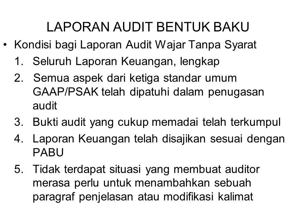 LAPORAN AUDIT BENTUK BAKU Kondisi bagi Laporan Audit Wajar Tanpa Syarat 1. Seluruh Laporan Keuangan, lengkap 2. Semua aspek dari ketiga standar umum G