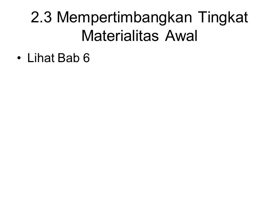 2.3 Mempertimbangkan Tingkat Materialitas Awal Lihat Bab 6
