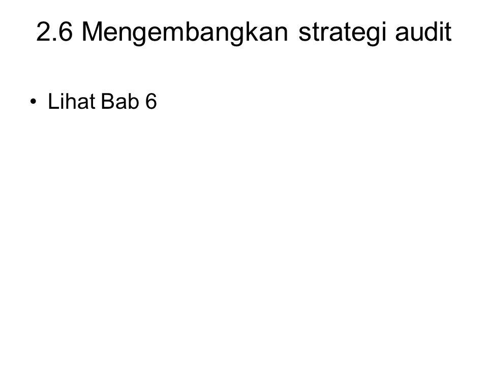 2.6 Mengembangkan strategi audit Lihat Bab 6