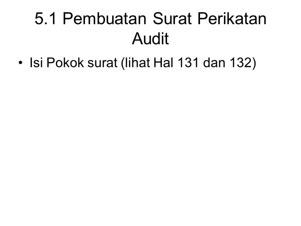 5.1 Pembuatan Surat Perikatan Audit Isi Pokok surat (lihat Hal 131 dan 132)