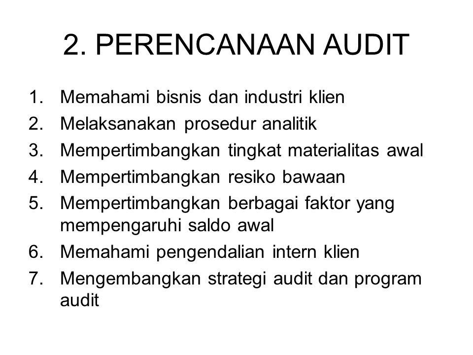 2. PERENCANAAN AUDIT 1.Memahami bisnis dan industri klien 2.Melaksanakan prosedur analitik 3.Mempertimbangkan tingkat materialitas awal 4.Mempertimban