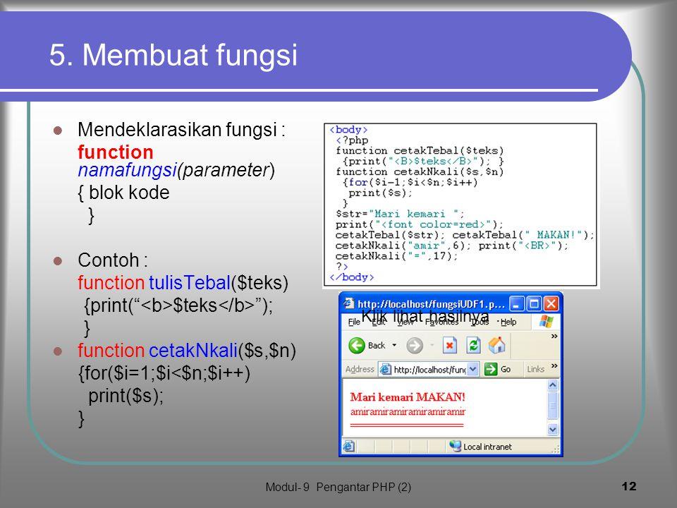 Modul- 9 Pengantar PHP (2) 11 Fungsi dan operasi string Penggabungan string dengan operator.