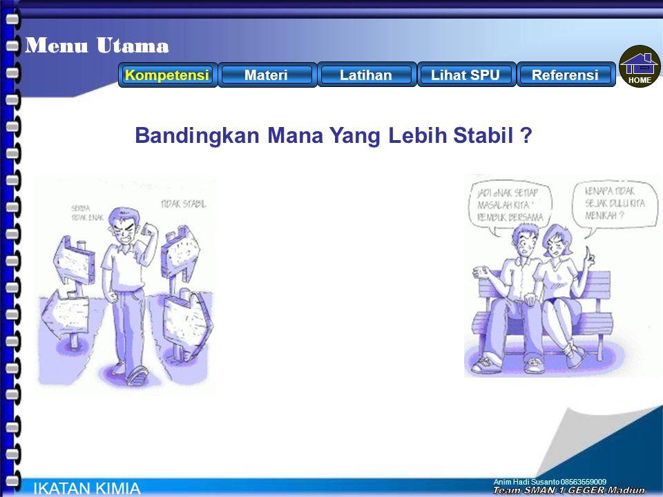 Anim Hadi Susanto 08563559009 IKATAN KIMIA MateriLatihanKompetensiLihat SPUReferensi Menu Utama Bandingkan Mana Yang Lebih Stabil .