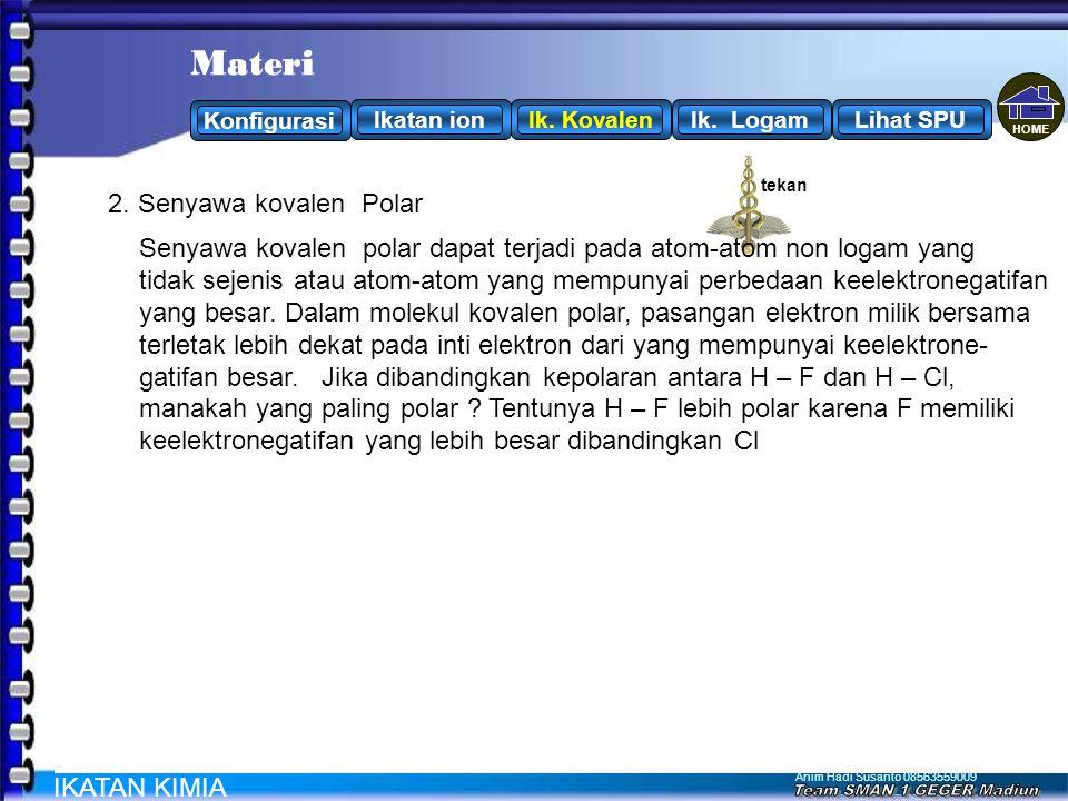 Anim Hadi Susanto 08563559009 Kepolaran Ikatan Kovalen Kepolaran suatu senyawa kovalen dapat ditentukan berdasarkan: a.Perbedaan keelektronegatifan at