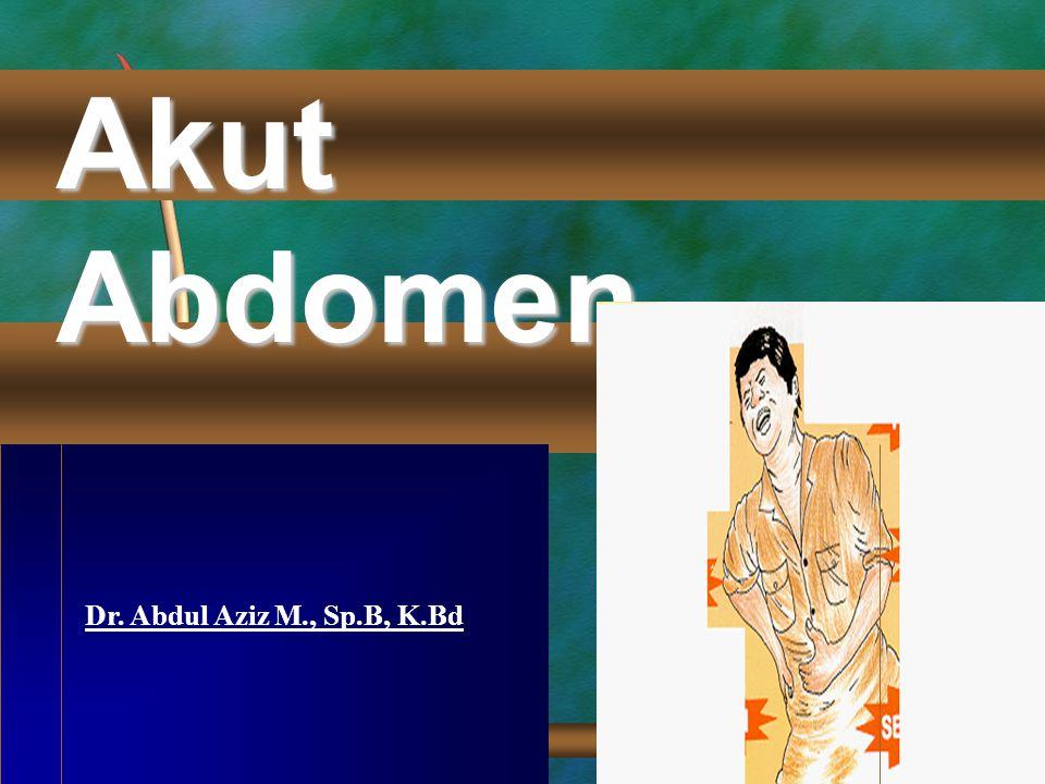 Akut Abdomen Dr. Abdul Aziz M., Sp.B, K.Bd