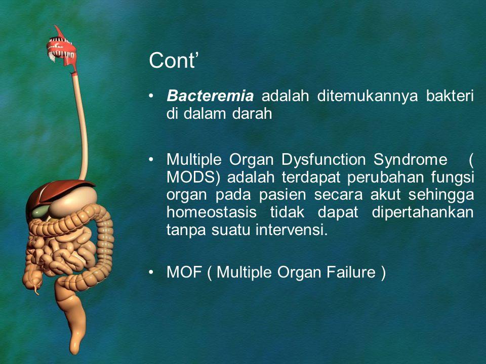 Cont' Bacteremia adalah ditemukannya bakteri di dalam darah Multiple Organ Dysfunction Syndrome ( MODS) adalah terdapat perubahan fungsi organ pada pa