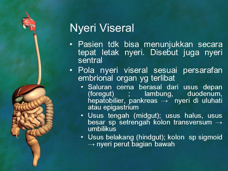 Nyeri Viseral Pasien tdk bisa menunjukkan secara tepat letak nyeri. Disebut juga nyeri sentral Pola nyeri viseral sesuai persarafan embrional organ yg
