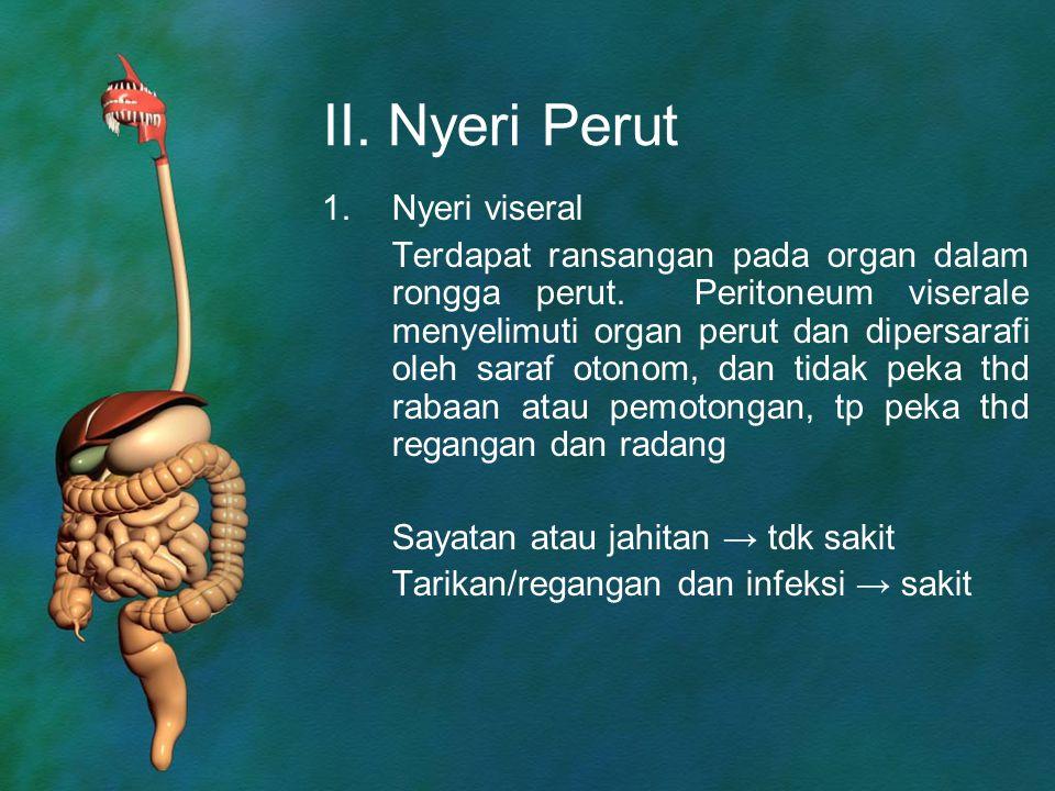 II. Nyeri Perut 1.Nyeri viseral Terdapat ransangan pada organ dalam rongga perut. Peritoneum viserale menyelimuti organ perut dan dipersarafi oleh sar