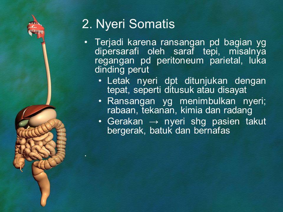 2. Nyeri Somatis Terjadi karena ransangan pd bagian yg dipersarafi oleh saraf tepi, misalnya regangan pd peritoneum parietal, luka dinding perut Letak