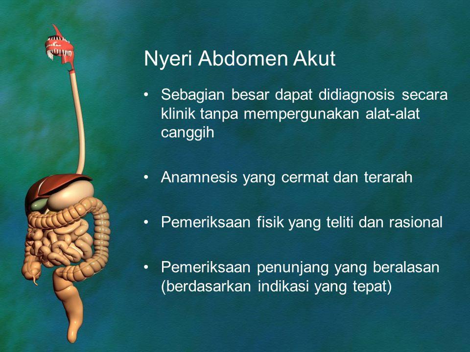 Nyeri Abdomen Akut Sebagian besar dapat didiagnosis secara klinik tanpa mempergunakan alat-alat canggih Anamnesis yang cermat dan terarah Pemeriksaan