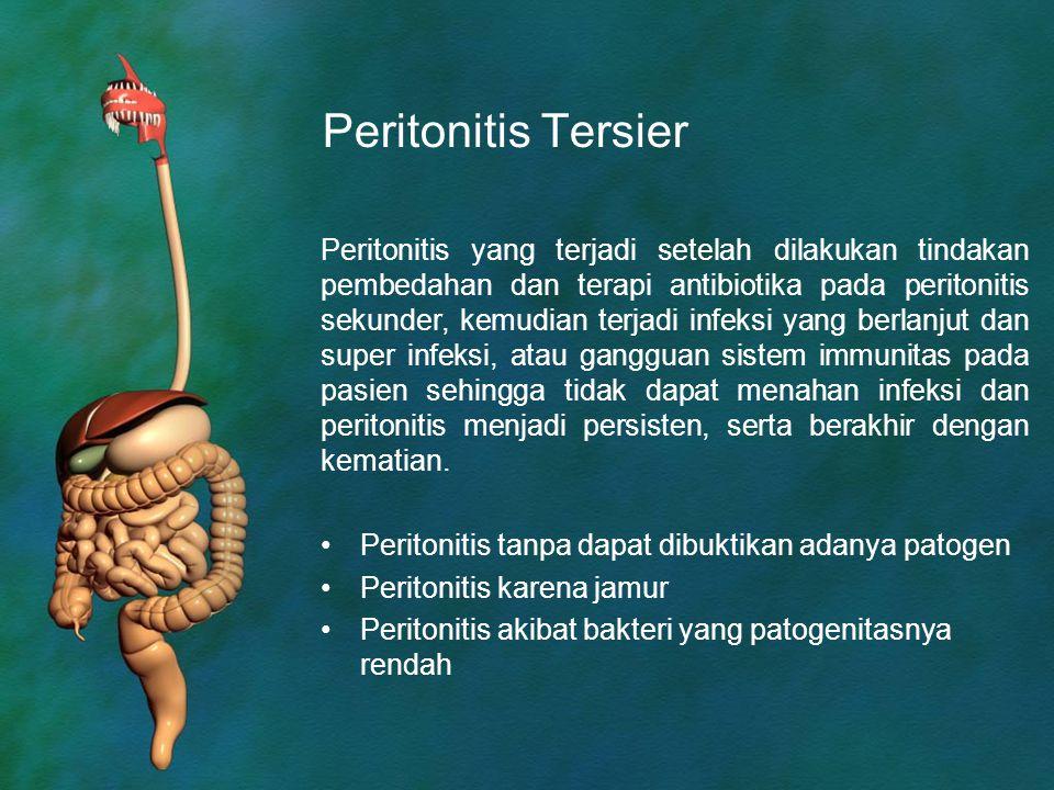 Peritonitis Tersier Peritonitis yang terjadi setelah dilakukan tindakan pembedahan dan terapi antibiotika pada peritonitis sekunder, kemudian terjadi