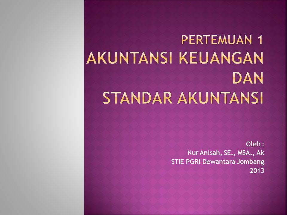 Oleh : Nur Anisah, SE., MSA., Ak STIE PGRI Dewantara Jombang 2013