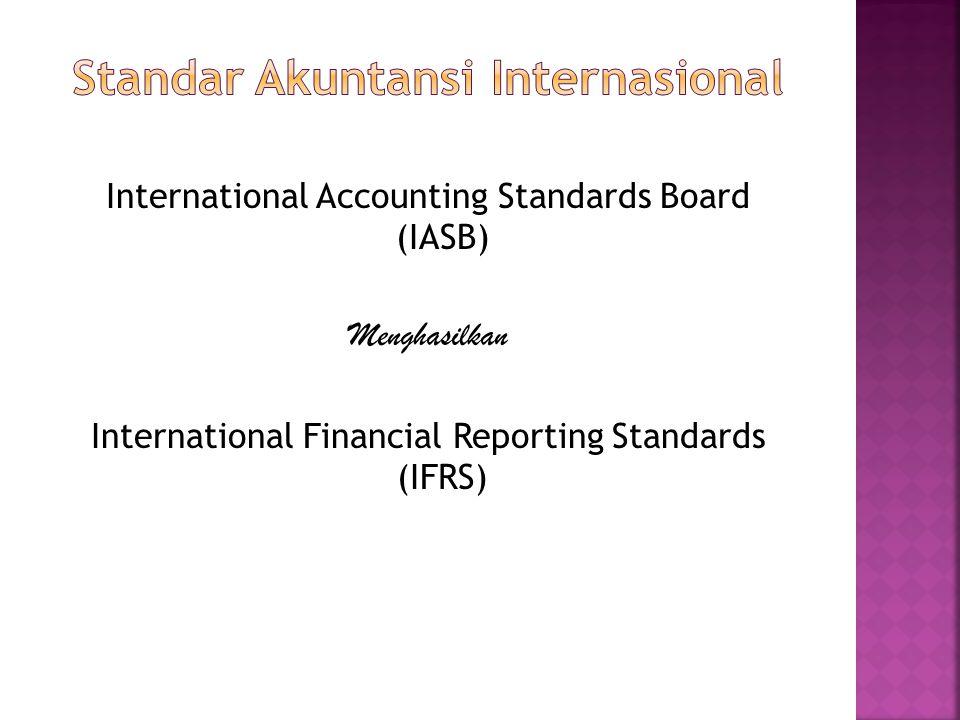 International Accounting Standards Board (IASB) Menghasilkan International Financial Reporting Standards (IFRS)