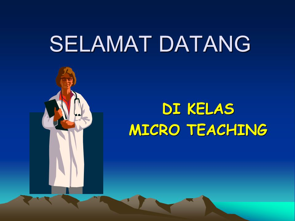 SELAMAT DATANG DI KELAS MICRO TEACHING