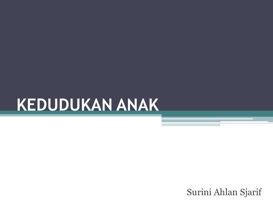 KEDUDUKAN ANAK Surini Ahlan Sjarif