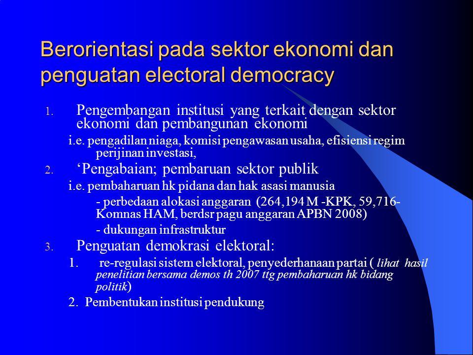 Berorientasi pada sektor ekonomi dan penguatan electoral democracy 1.
