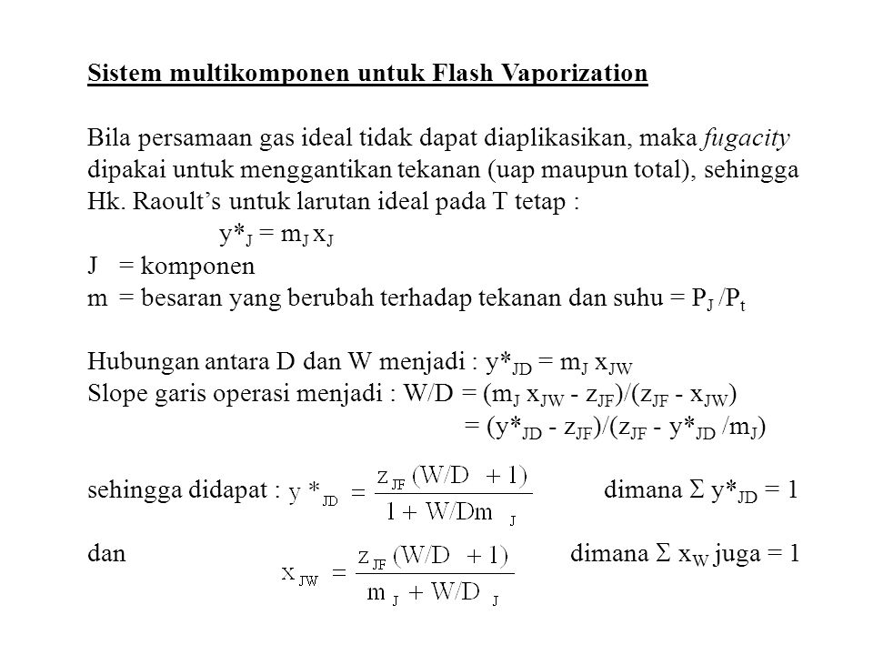 Sistem multikomponen untuk Flash Vaporization Bila persamaan gas ideal tidak dapat diaplikasikan, maka fugacity dipakai untuk menggantikan tekanan (ua