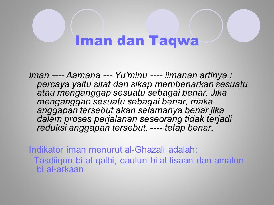 Iman dan Taqwa Iman ---- Aamana --- Yu'minu ---- iimanan artinya : percaya yaitu sifat dan sikap membenarkan sesuatu atau menganggap sesuatu sebagai b