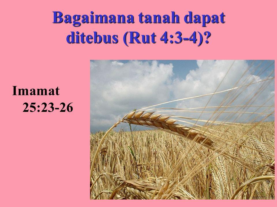 Bagaimana tanah dapat ditebus (Rut 4:3-4) Imamat 25:23-26