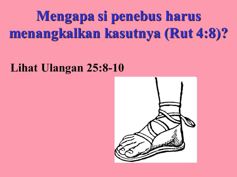 Mengapa si penebus harus menangkalkan kasutnya (Rut 4:8) Lihat Ulangan 25:8-10