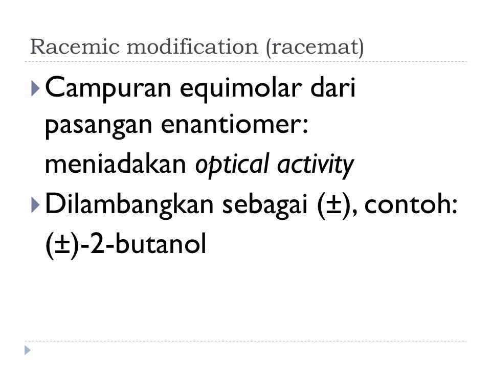 Racemic modification (racemat)  Campuran equimolar dari pasangan enantiomer: meniadakan optical activity  Dilambangkan sebagai (±), contoh: (±)-2-bu
